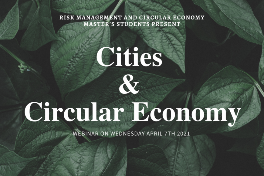 A webinar on Cities and Circular Economy on Wednesday April 7th 2021.
